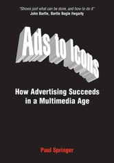 Ads to Icons: How Advertising Succeeds in a Multimedia Age ebook by Paul Springer