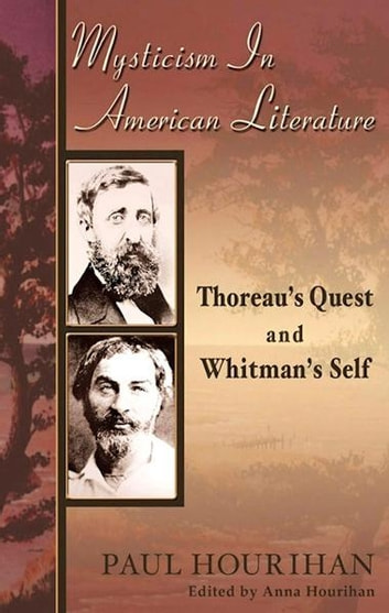 Mysticism in American Literature: Thoreau's Quest and Whitman's Self ebook by Paul Hourihan