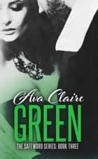 Green - The Safeword Series, #3 ebook by Ava Claire