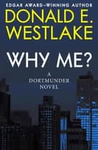 Why Me? ebook by Donald E. Westlake