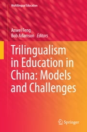 Trilingualism in Education in China: Models and Challenges ebook by Anwei Feng,Bob Adamson
