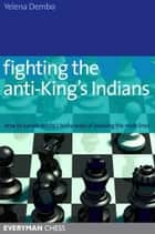 Fighting the anti-King's Indian ebook by Yelena Dembo