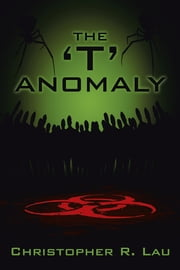 The 'T' Anomaly ebook by Christopher R. Lau