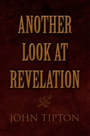 Another Look at Revelation ebook by John Tipton
