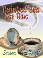 Tainted Tea for Two ebook by Susanne Marie Knight