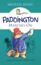 Paddington Marches On ebook by Michael Bond,Peggy Fortnum