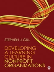 Developing a Learning Culture in Nonprofit Organizations - SAGE Publications ebook by Stephen J. Gill