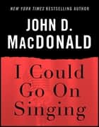 I Could Go on Singing ebook by John D. MacDonald,Dean Koontz