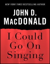 I Could Go on Singing - A Novel ebook by John D. MacDonald