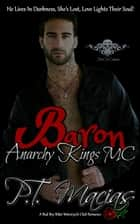 Baron: Anarchy Kings MC, NorCal Chapter ebook by P.T. Macias