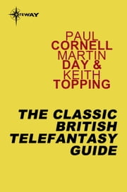 The Classic British Telefantasy Guide ebook by Paul Cornell,Martin Day,Keith Topping