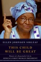 This Child Will Be Great ebook by Ellen Johnson Sirleaf