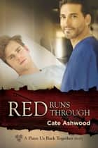 Red Runs Through ebook by Cate Ashwood