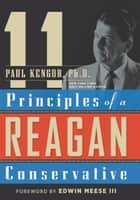 11 Principles of a Reagan Conservative eBook by Paul Kengor