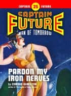 Captain Future #25: Pardon My Iron Nerves ebook by Edmond Hamilton