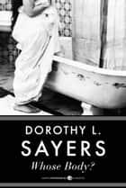 Whose Body? - A Lord Peter Wimsey Mystery ebook by Dorothy L. Sayers
