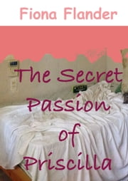 The Secret Passion of Priscilla ebook by Fiona Flander