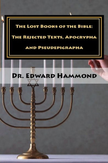 The Lost Books of the Bible: The Rejected Texts, Apocrypha and Pseudepigrapha ebook by Edward Hammond