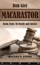 Macarastor Book Four: Of Death and Justice ebook by Bob Giel