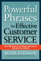 Powerful Phrases for Effective Customer Service ebook by RENÉE EVENSON