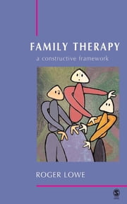 Family Therapy - A Constructive Framework ebook by Dr Roger Lowe