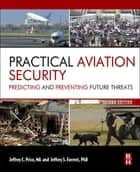 Practical Aviation Security - Predicting and Preventing Future Threats ebook by Jeffrey Price, Jeffrey Forrest