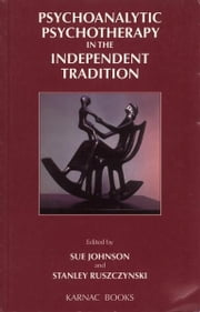 Psychoanalytic Psychotherapy in the Independent Tradition ebook by Sue Johnson,Stanley Ruszczynski