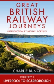Journey 1: Liverpool to Scarborough (Great British Railway Journeys, Book 1) ebook by Charlie Bunce