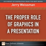 The Proper Role of Graphics in a Presentation ebook by Jerry Weissman