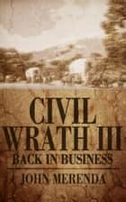 Civil Wrath III: Back In Business ebook by John Merenda