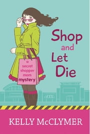 Shop and Let Die ebook by Kelly McClymer