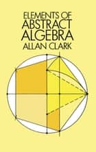 Elements of Abstract Algebra ebook by Allan Clark
