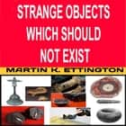 Strange Objects Which Should Not Exist audiobook by Martin Ettington, Martin K. Ettington
