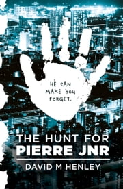 The Hunt for Pierre Jnr ebook by David M Henley