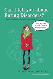 Can I tell you about Eating Disorders? - A guide for friends, family and professionals ebook by Lucy Watson,Bryan Lask,Fiona Field