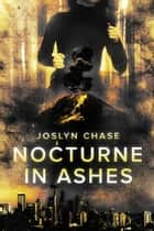 Nocturne In Ashes - A Riley Forte Suspense Thriller, Book One ebook by Joslyn Chase