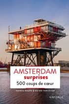 Amsterdam surprises - 500 coups de cœur ebook by Saskia Naafs, Guido Van Eijck