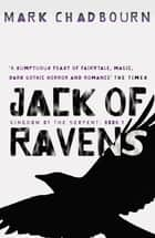 Jack Of Ravens - Kingdom of the Serpent: Book 1 eBook by Mark Chadbourn