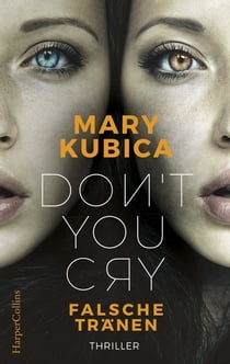 Don't You Cry - Falsche Tränen ebook by Mary Kubica, Rainer Nolden