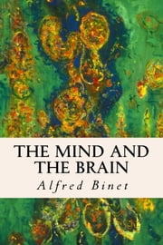 The Mind and the Brain ebook by Alfred Binet