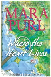 Where the Heart Lives - A Milford-Haven Novel ebook by Purl, Mara