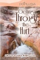 Getting Through the Hurt ebook by Brother Francis Wagner, O.S.B., Silas Henderson,...