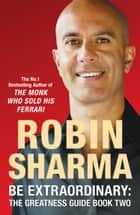 Be Extraordinary: The Greatness Guide Book Two: 101 More Insights to Get You to World Class ebook by Robin Sharma