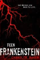 Teen Frankenstein: High School Horror ebook by Chandler Baker