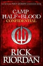 Camp Half-Blood Confidential (Percy Jackson and the Olympians) ebook by Rick Riordan