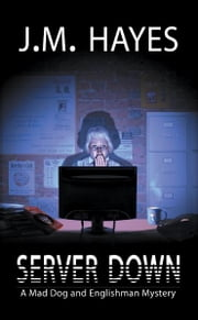 Server Down - A Mad Dog & Englishman Mystery ebook by J M Hayes