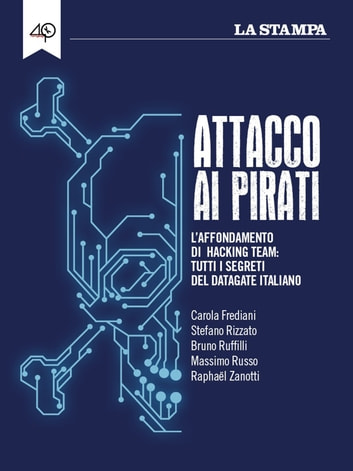 Attacco ai pirati. L'affondamento di Hacking Team: tutti i segreti del datagate italiano ebook by AA.VV.