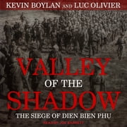 Valley of the Shadow - The Siege of Dien Bien Phu audiobook by Kevin Boylan, Luc Olivier
