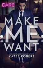 Make Me Want - A Steamy Workplace Romance ebook by Katee Robert