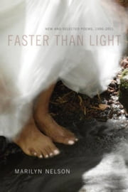 Faster Than Light: New and Selected Poems, 1996-2011 ebook by Nelson, Marilyn